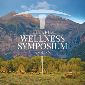 Telluride Wellness Symposium Series